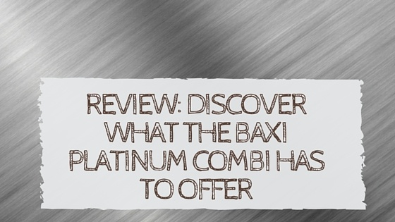 Review-_Discover_What_the_Baxi_Platinum_Combi_Has_to_Offer.jpg