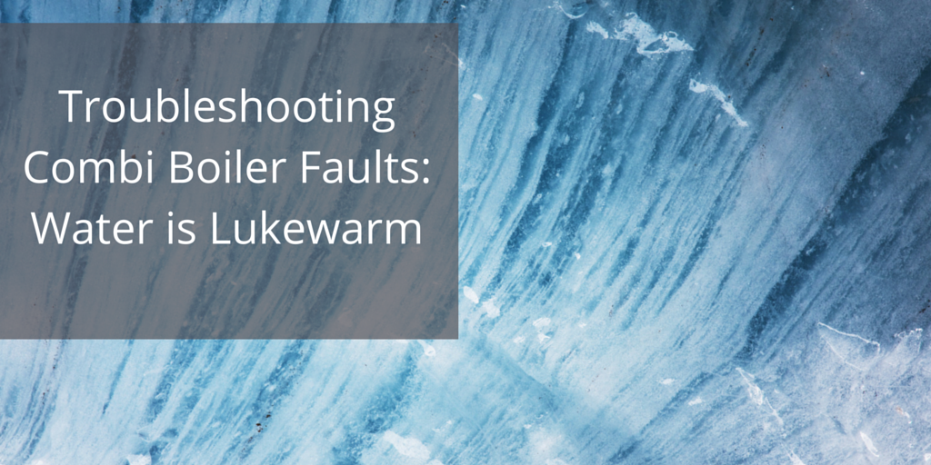 Troubleshooting Combi Boiler Faults: Water is Lukewarm