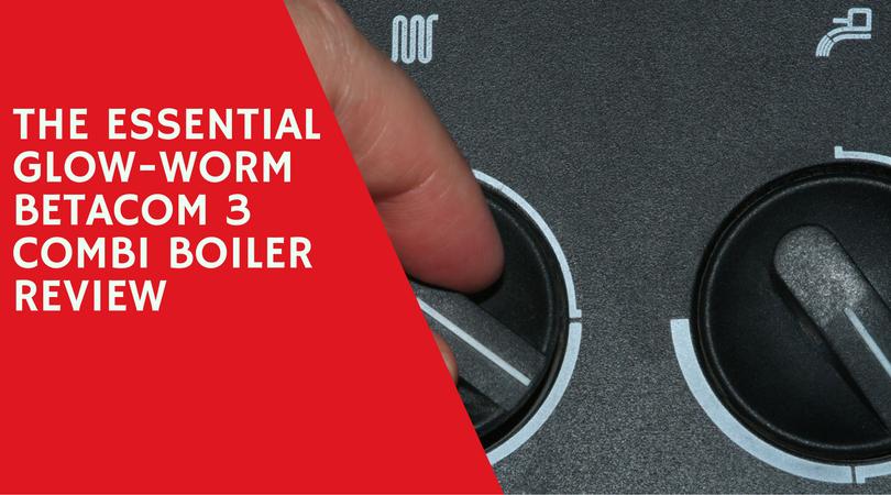 The Essential Glow-worm Betacom 3 Combi Boiler Review